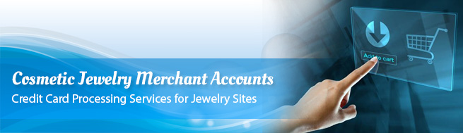Cosmetic Jewelry Merchant Accounts